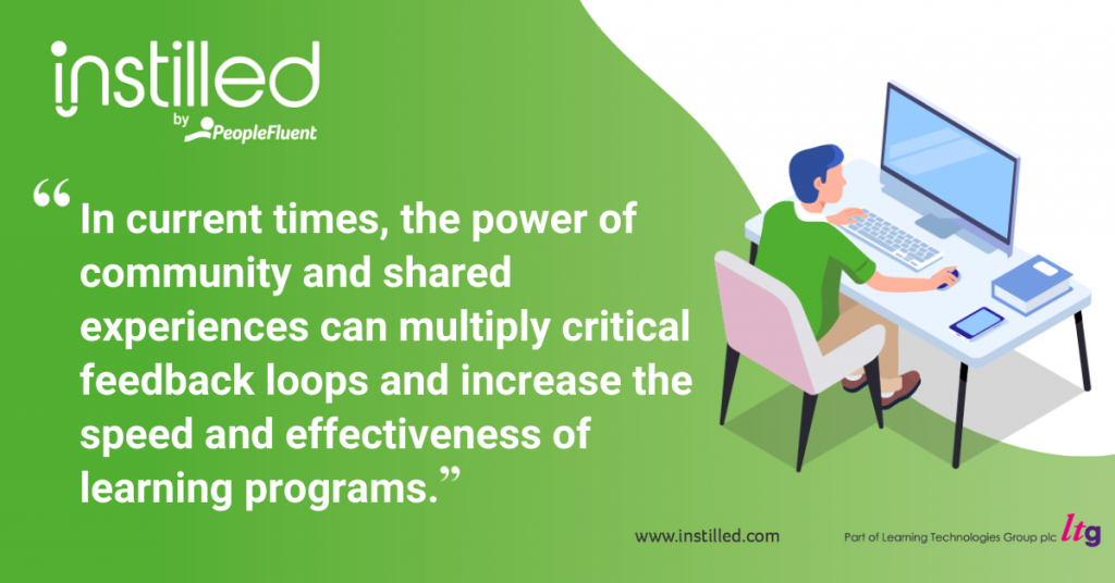 """In current times, the power of community and shared experiences can multiply critical feedback loops and increase the speed and effectiveness of learning programs."""