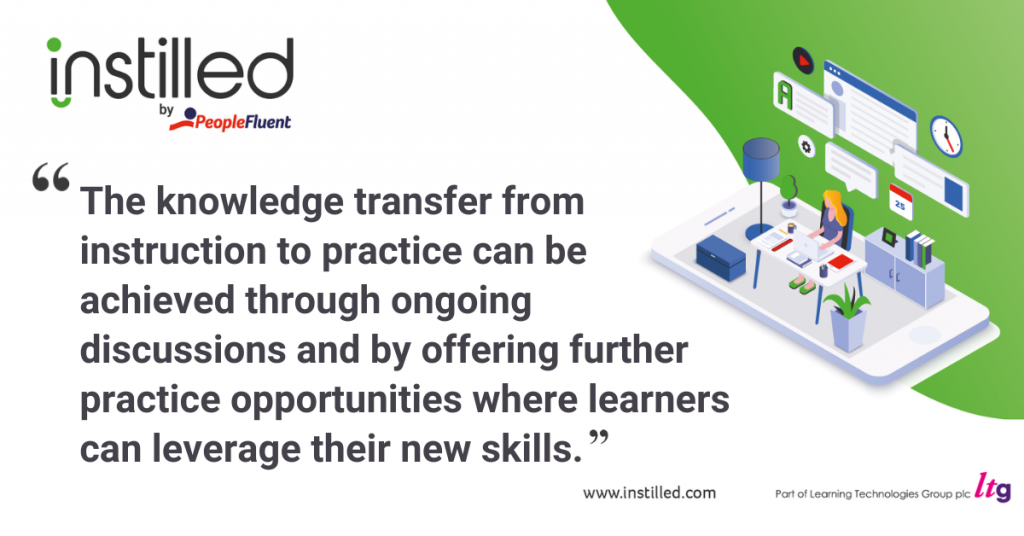 """The knowledge transfer from instruction to practice can be achieved through ongoing discussions and by offering further practice opportunities where learners can leverage their new skills."""
